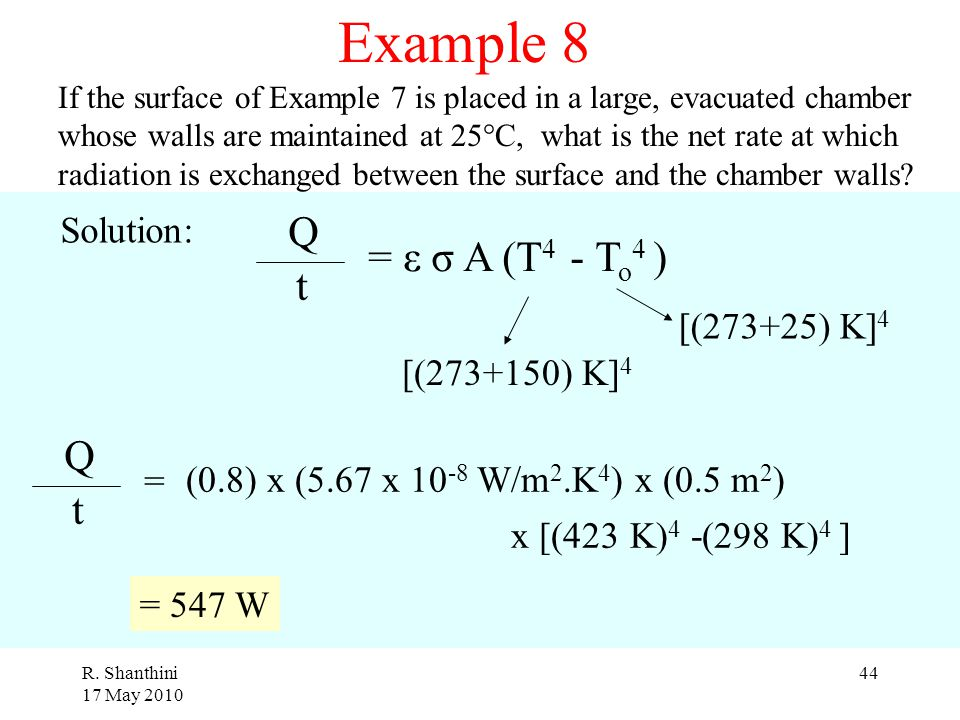 Example 8 Q = ε σ A (T4 - To4 ) t Q t Solution: [(273+25) K]4